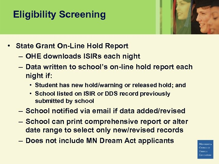 Eligibility Screening • State Grant On-Line Hold Report – OHE downloads ISIRs each night
