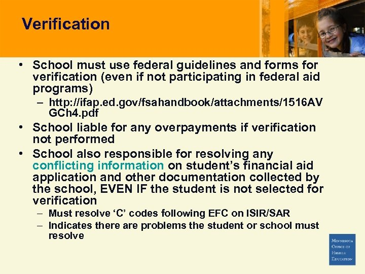 Verification • School must use federal guidelines and forms for verification (even if not
