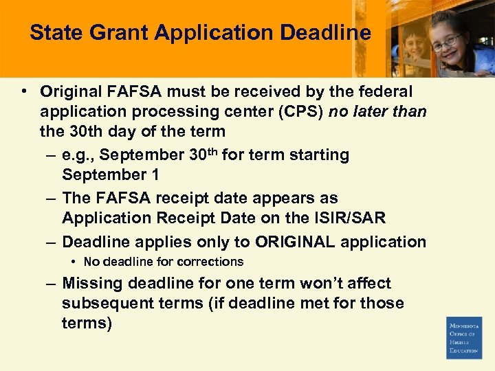State Grant Application Deadline • Original FAFSA must be received by the federal application