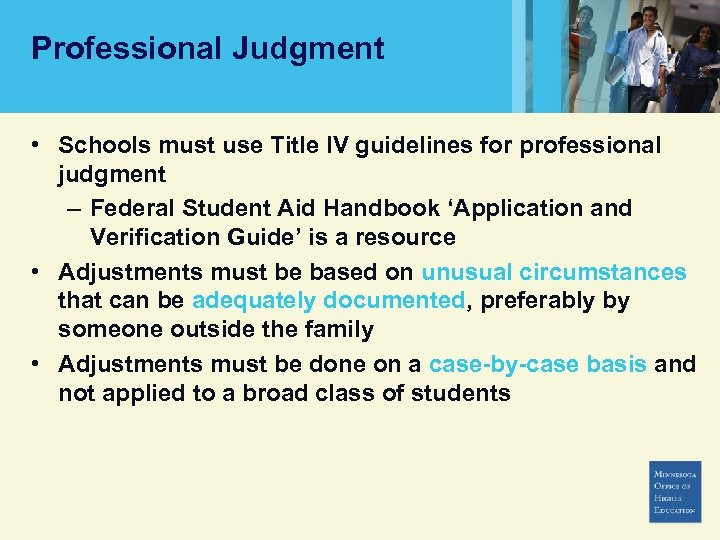 Professional Judgment • Schools must use Title IV guidelines for professional judgment – Federal