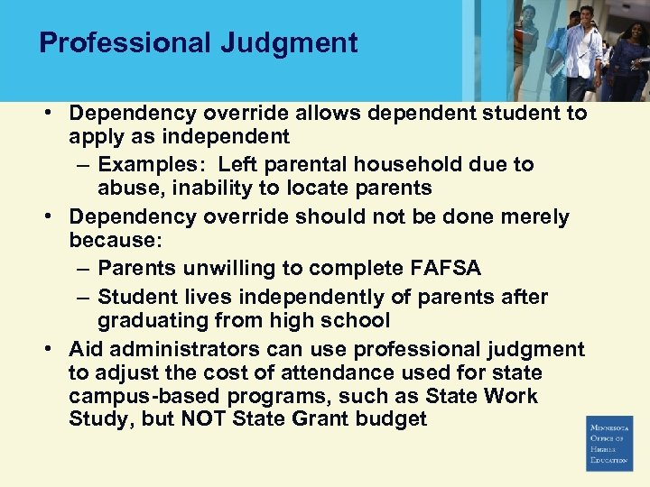 Professional Judgment • Dependency override allows dependent student to apply as independent – Examples: