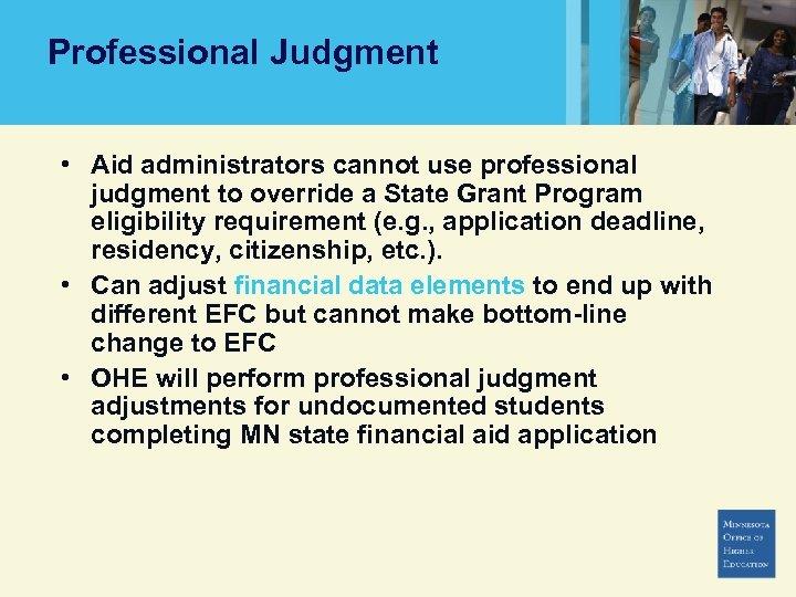 Professional Judgment • Aid administrators cannot use professional judgment to override a State Grant