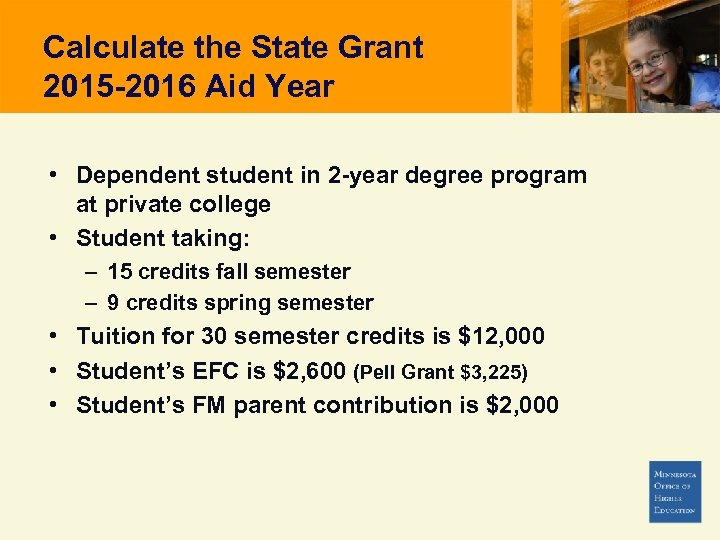 Calculate the State Grant 2015 -2016 Aid Year • Dependent student in 2 -year