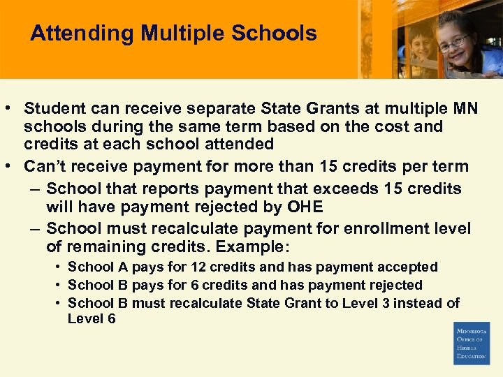 Attending Multiple Schools • Student can receive separate State Grants at multiple MN schools