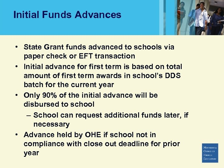 Initial Funds Advances • State Grant funds advanced to schools via paper check or