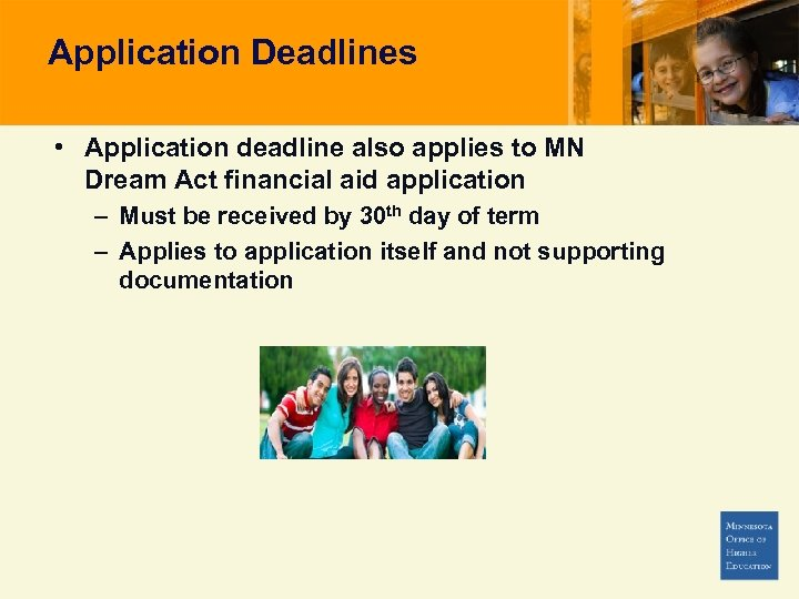Application Deadlines • Application deadline also applies to MN Dream Act financial aid application