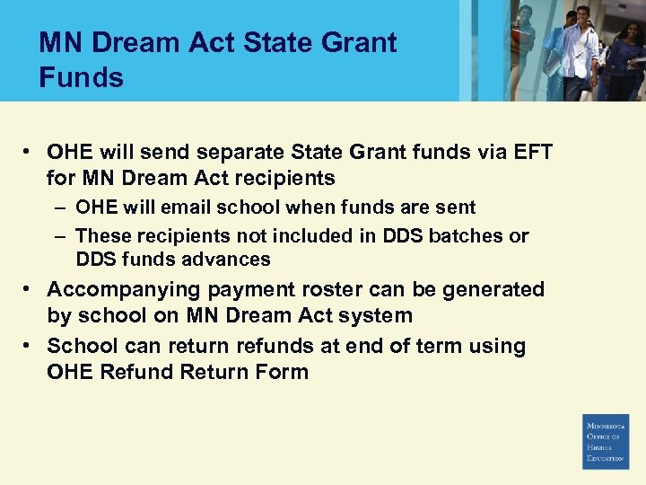 MN Dream Act State Grant Funds • OHE will send separate State Grant funds