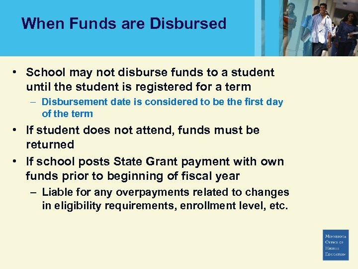 When Funds are Disbursed • School may not disburse funds to a student until