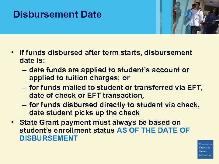 Disbursement Date • If funds disbursed after term starts, disbursement date is: – date