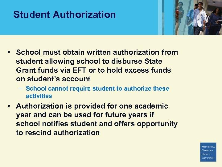 Student Authorization • School must obtain written authorization from student allowing school to disburse