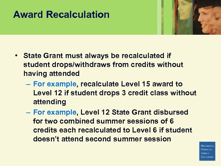 Award Recalculation • State Grant must always be recalculated if student drops/withdraws from credits