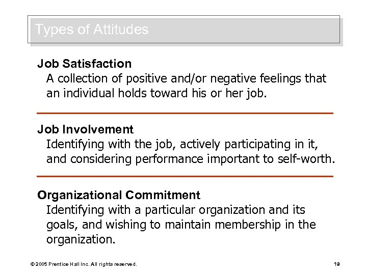 Types of Attitudes Job Satisfaction A collection of positive and/or negative feelings that an