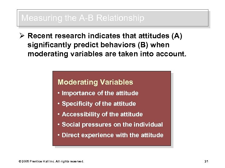 Measuring the A-B Relationship Ø Recent research indicates that attitudes (A) significantly predict behaviors