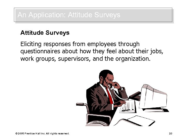 An Application: Attitude Surveys Eliciting responses from employees through questionnaires about how they feel
