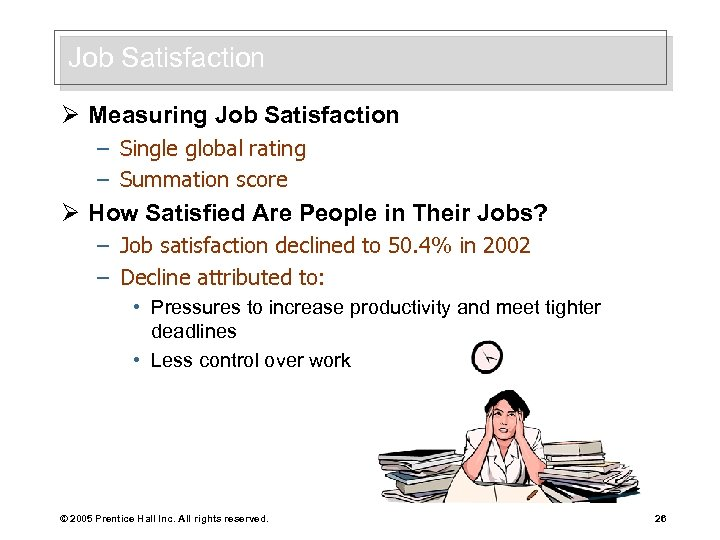 Job Satisfaction Ø Measuring Job Satisfaction – Single global rating – Summation score Ø