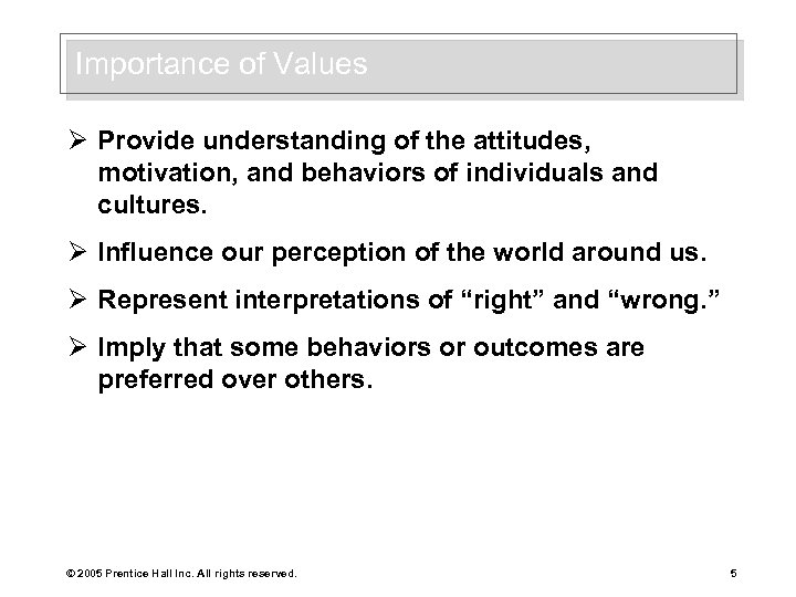 Importance of Values Ø Provide understanding of the attitudes, motivation, and behaviors of individuals