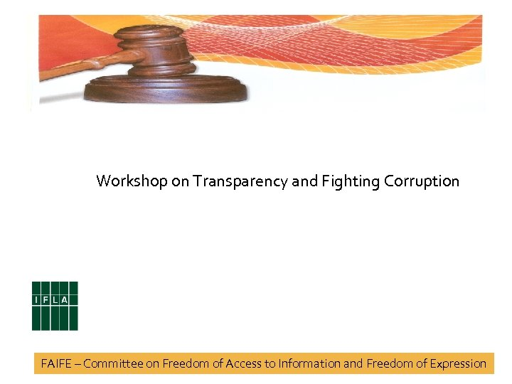 Workshop on Transparency and Fighting Corruption FAIFE – Committee on Freedom of Access to