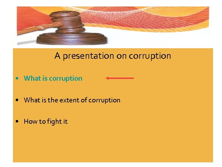 A presentation on corruption • What is the extent of corruption • How to