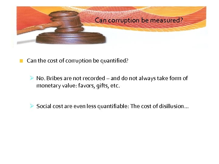 Can corruption be measured? Can the cost of corruption be quantified? Ø No. Bribes