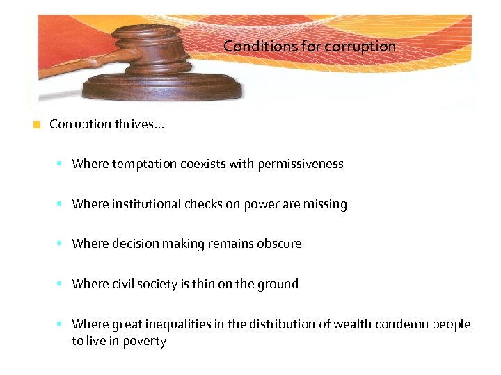 Conditions for corruption Corruption thrives. . . • Where temptation coexists with permissiveness •