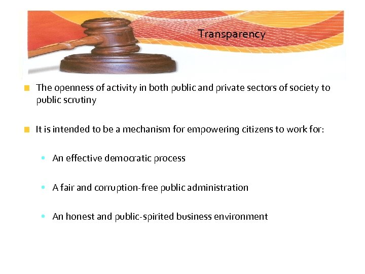 Transparency The openness of activity in both public and private sectors of society to