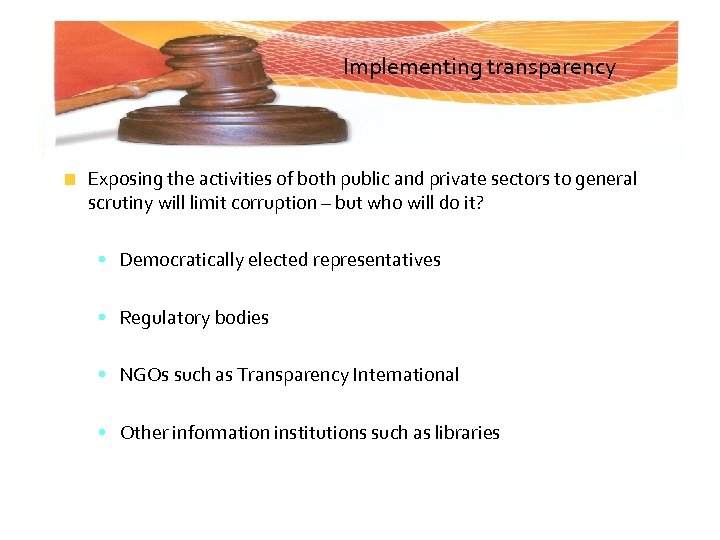 Implementing transparency Exposing the activities of both public and private sectors to general scrutiny