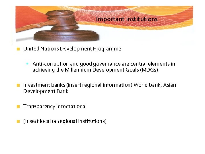 Important institutions United Nations Development Programme • Anti-corruption and good governance are central elements