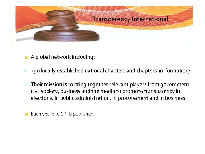 Transparency International A global network including: • +90 locally established national chapters and chapters-in-formation;