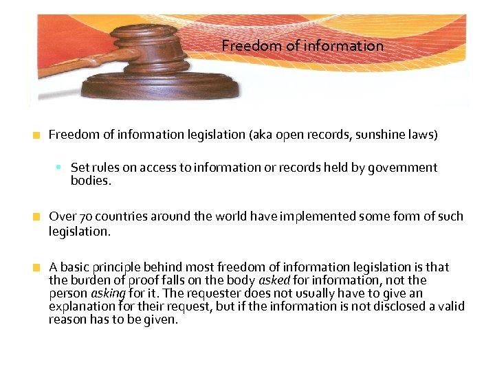 Freedom of information legislation (aka open records, sunshine laws) • Set rules on access