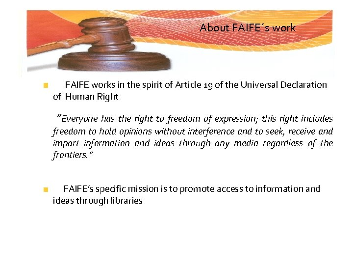 About FAIFE´s work FAIFE works in the spirit of Article 19 of the Universal