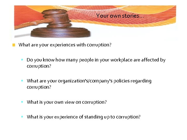 Your own stories. . . What are your experiences with corruption? • Do you