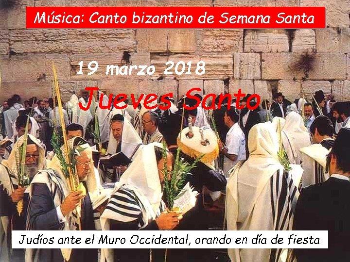 Música: Canto bizantino de Semana Santa 19 marzo 2018 Jueves Santo Judíos ante el