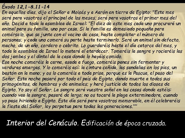 Éxodo 12, 1 -8. 11 -14 En aquellos días, dijo el Señor a Moisés