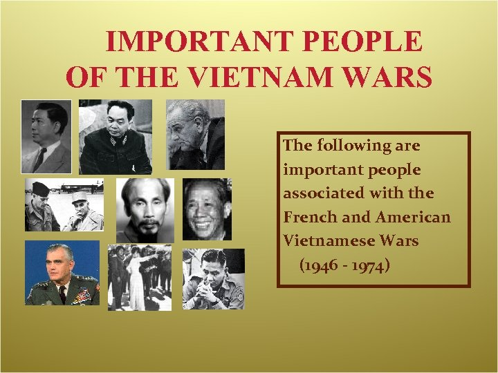 IMPORTANT PEOPLE OF THE VIETNAM WARS The following are important people associated with the