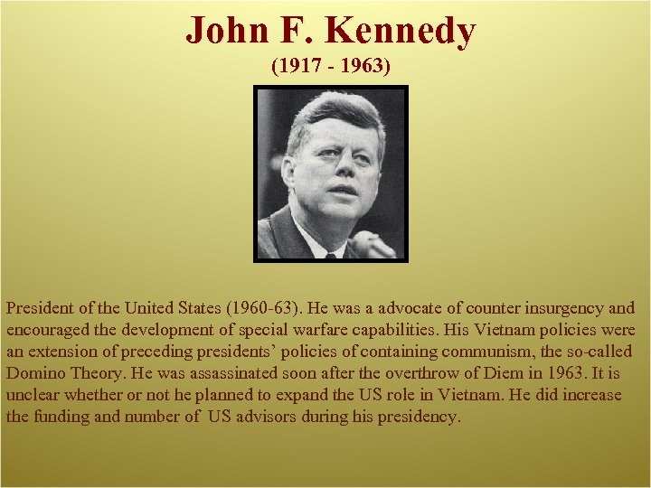 John F. Kennedy (1917 - 1963) President of the United States (1960 -63). He