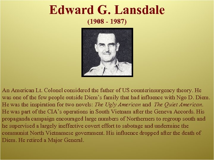 Edward G. Lansdale (1908 - 1987) An American Lt. Colonel considered the father of