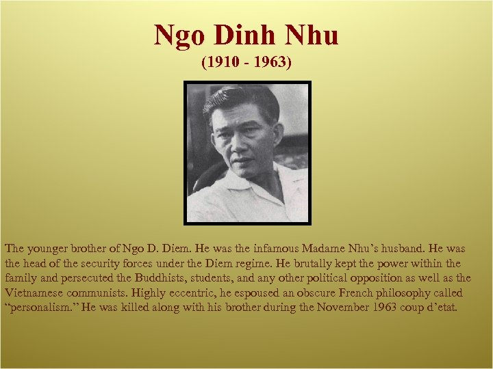 Ngo Dinh Nhu (1910 - 1963) The younger brother of Ngo D. Diem. He