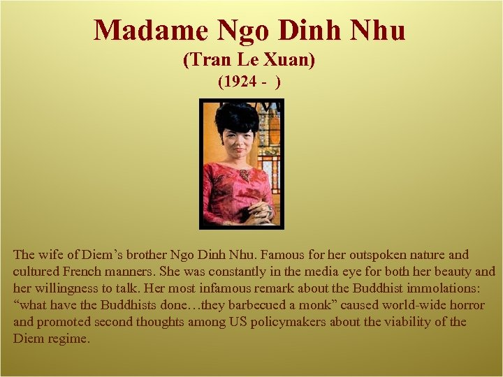Madame Ngo Dinh Nhu (Tran Le Xuan) (1924 - ) The wife of Diem's