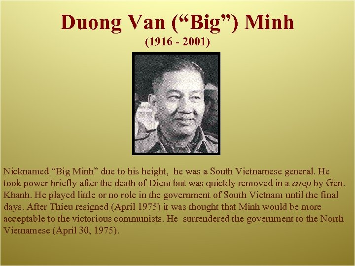 "Duong Van (""Big"") Minh (1916 - 2001) Nicknamed ""Big Minh"" due to his height,"