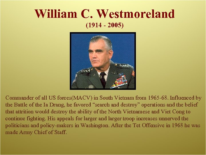 William C. Westmoreland (1914 - 2005) Commander of all US forces(MACV) in South Vietnam
