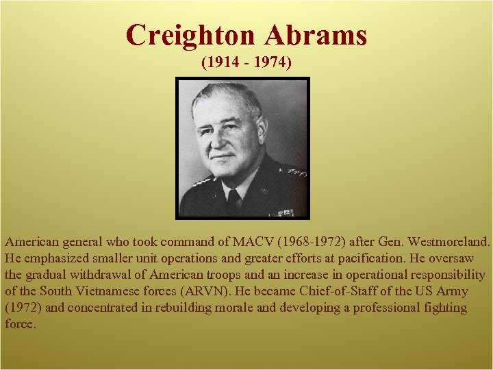Creighton Abrams (1914 - 1974) American general who took command of MACV (1968 -1972)