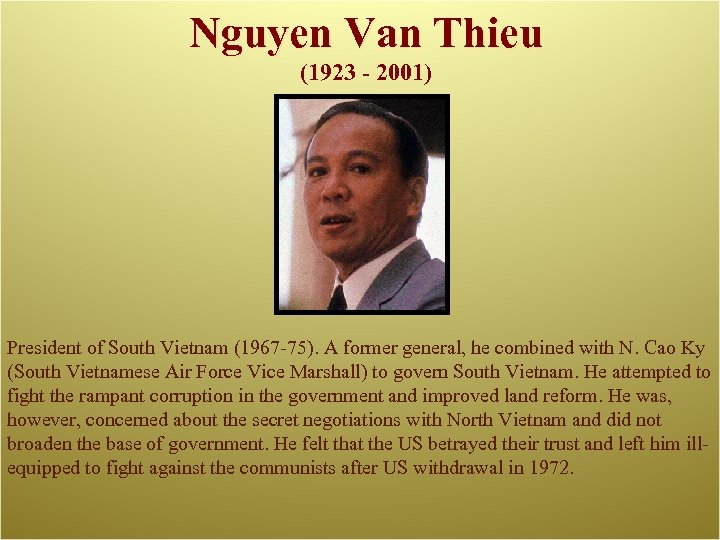Nguyen Van Thieu (1923 - 2001) President of South Vietnam (1967 -75). A former