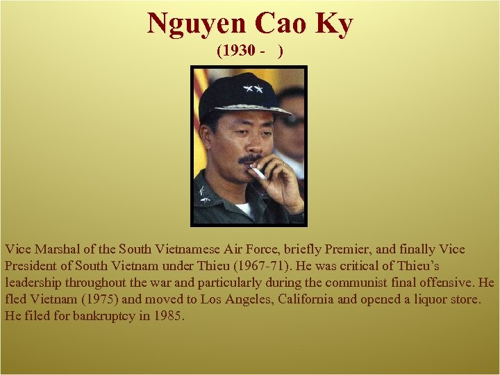 Nguyen Cao Ky (1930 - ) Vice Marshal of the South Vietnamese Air Force,