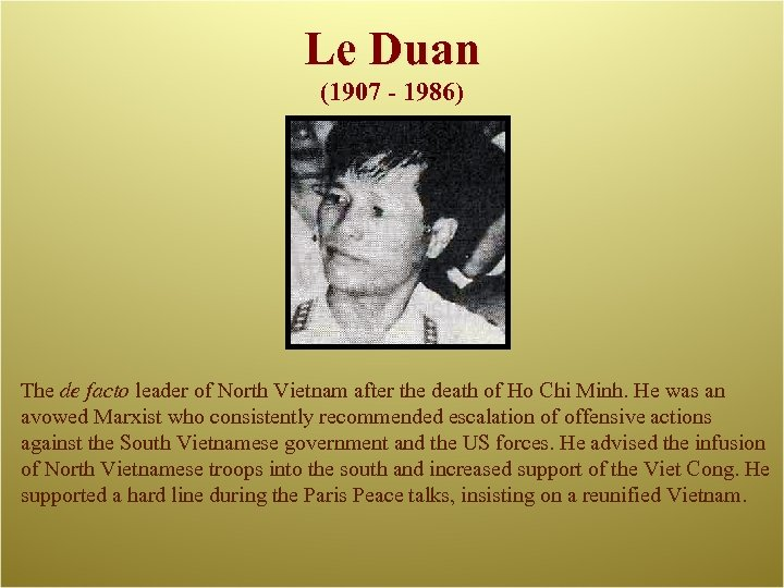 Le Duan (1907 - 1986) The de facto leader of North Vietnam after the