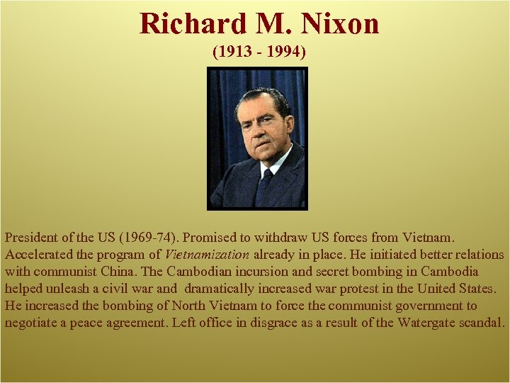 Richard M. Nixon (1913 - 1994) President of the US (1969 -74). Promised to