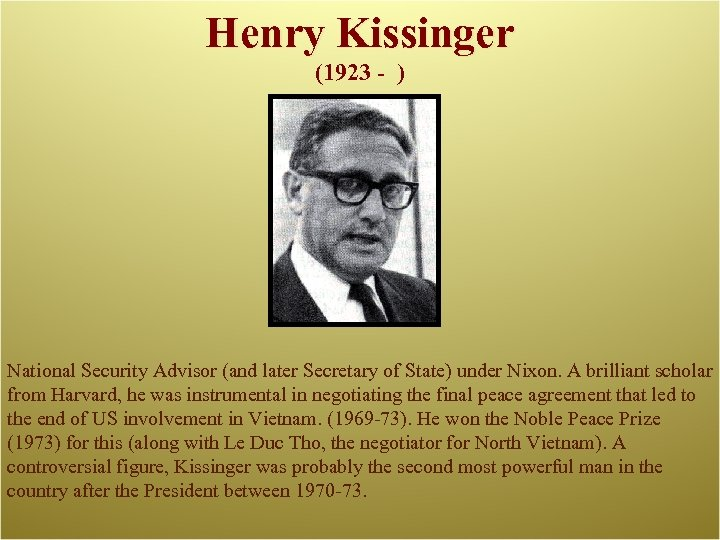 Henry Kissinger (1923 - ) National Security Advisor (and later Secretary of State) under