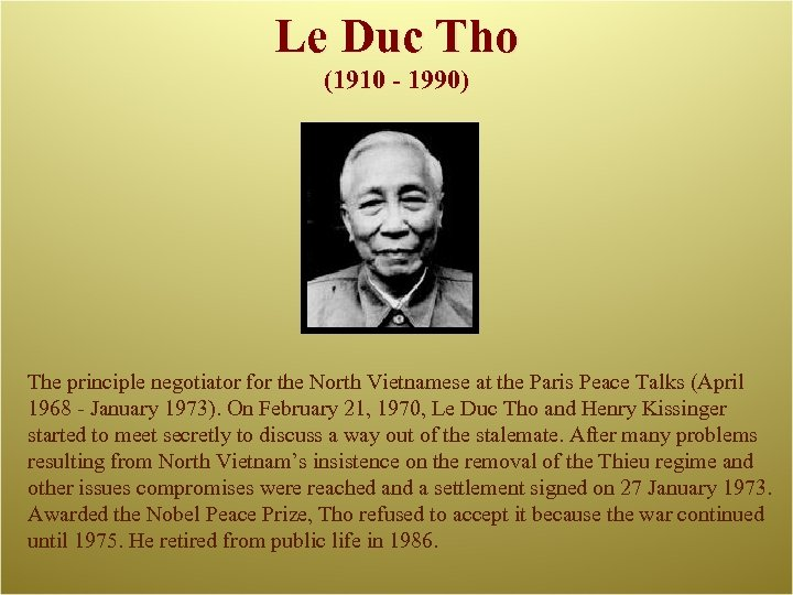 Le Duc Tho (1910 - 1990) The principle negotiator for the North Vietnamese at