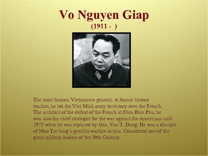 Vo Nguyen Giap (1911 - ) The most famous Vietnamese general. A former history