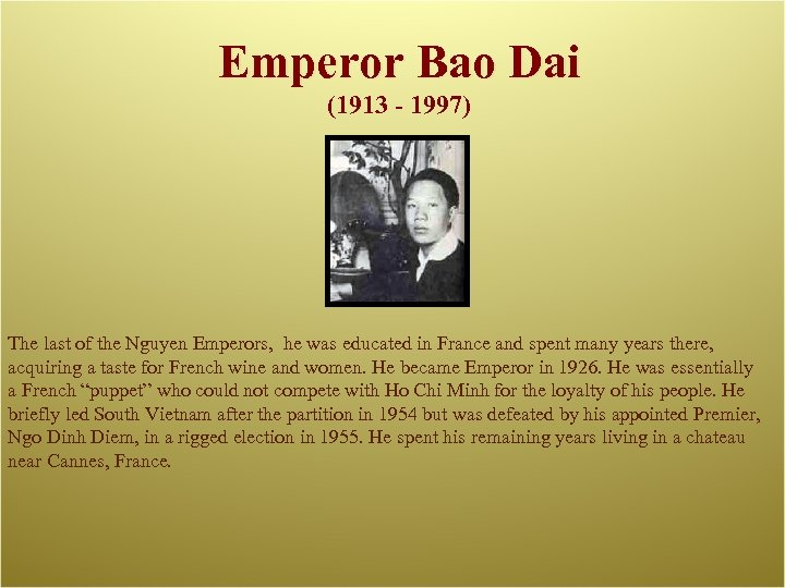 Emperor Bao Dai (1913 - 1997) The last of the Nguyen Emperors, he was