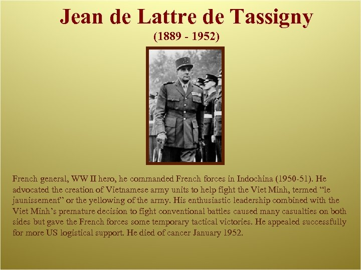 Jean de Lattre de Tassigny (1889 - 1952) French general, WW II hero, he